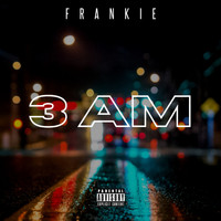 Frankie - 3 AM (Explicit)