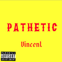 Vincent - Pathetic (Explicit)