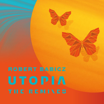 Robert Babicz - Utopia (The Remixes)