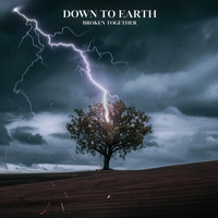 Down To Earth - Broken Together