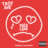 Troy Ave - Fuck Love (Explicit)