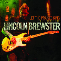 Lincoln Brewster - Let the Praises Ring: The Best of Lincoln Brewster