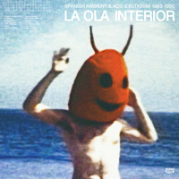Various Artists / - La Ola Interior (Spanish Ambient & Acid Exotism : 1983-1990)