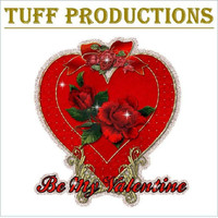 Tuff - Be My Valentine