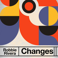 Robbie Rivera - Changes (Extended Mixes)