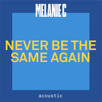 Melanie C - Never Be The Same Again (Acoustic)