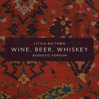 Little Big Town - Wine, Beer, Whiskey (Acoustic Version)