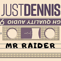 Just Dennis - Mr Raider