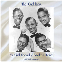 The Cadillacs - My Girl Friend / Broken Heart (All Tracks Remastered)