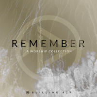 Building 429 - Remember: A Worship Collection