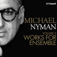 Michael Nyman - Michael Nyman, Vol. 2 - Works for Ensemble