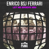 Enrico BSJ Ferrari - Let Me Groove You