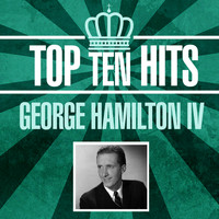 George Hamilton IV - Top 10 Hits