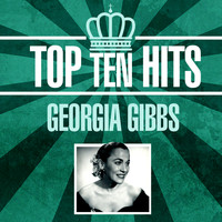 Georgia Gibbs - Top 10 Hits