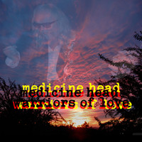 Medicine Head - Warriors of Love