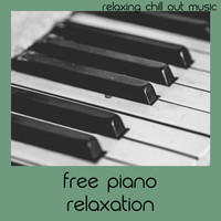 Relaxing Chill Out Music - Free Piano Relaxation