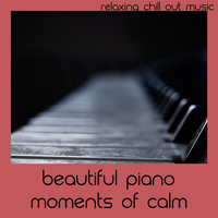 Relaxing Chill Out Music - Beautiful Piano Moments Of Calm