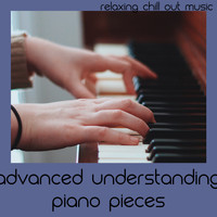 Relaxing Chill Out Music - Advanced Understanding Piano Pieces