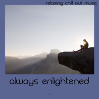 Relaxing Chill Out Music - Always Enlightened