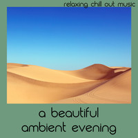 Relaxing Chill Out Music - A Beautiful Ambient Evening
