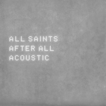 All Saints - After All (Acoustic)