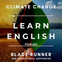 English Languagecast - Learn English Podcast: Climate Change, Blade Runner and Conditional Sentences