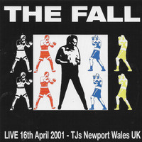The Fall - Live 16th April 2001 - TJs Newport Wales UK (Live from TJs, Newport, Wales, UK, 16/4/2001)