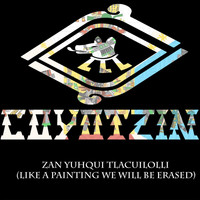 Coyotzin - Zan Yuhqui Tlacuilolli (Like a Painting We Will Be Erased)