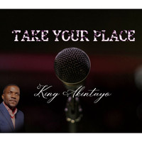 King Akintayo - Take Your Place