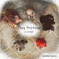 Faithful Henry - Play Pretend