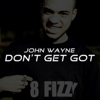 John Wayne - Don't Get Got (Explicit)
