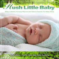 Pacific Coast Baby Music Academy - Hush Little Baby: Baby Lullabies, Nursery Rhymes and Nature Sounds For Baby Sleep