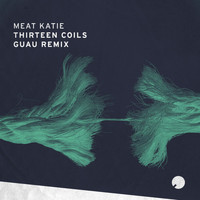 Meat Katie - Thirteen Coils (Guau Remix)