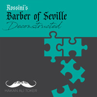 Hakan Ali Toker - Barber of Seville Deconstructed (After Rossini)