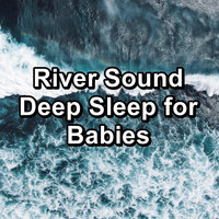 Sleep Music - River Sound Deep Sleep for Babies