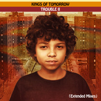 Kings of Tomorrow - TROUBLE II: Someplace In The Middle (Extended Mixes)