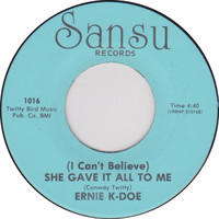 Ernie K-Doe - (I Can't Believe) She Gave It All to Me