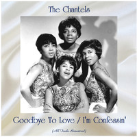The Chantels - Goodbye To Love / I'm Confessin' (All Tracks Remastered)
