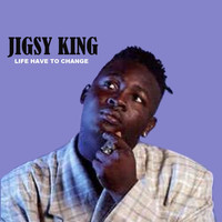 Jigsy King - Life Have to Change