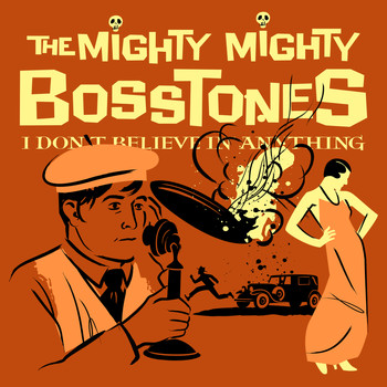 The Mighty Mighty Bosstones - I DON'T BELIEVE IN ANYTHING (Explicit)