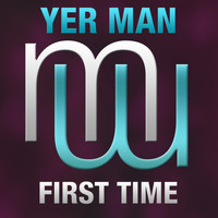Yer Man - First Time (Radio Edit)