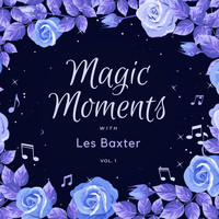 Les Baxter - Magic Moments with Les Baxter, Vol. 1