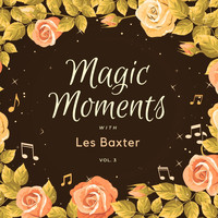 Les Baxter - Magic Moments with Les Baxter, Vol. 3