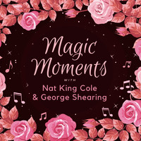 Nat King Cole And George Shearing - Magic Moments with Nat King Cole & George Shearing