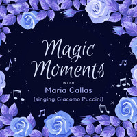 Maria Callas - Magic Moments with Maria Callas (Singing Giacomo Puccini)