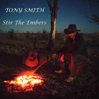 Tony Smith - Stir the Embers