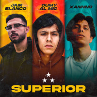 Oumy Al Mic, Jair Blanco and Xannnd - Superior (Explicit)