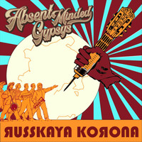 Absent Minded Gypsys - Russkaya Korona (Explicit)