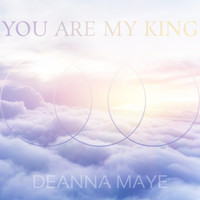 Deanna Maye - You Are My King