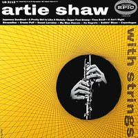 Artie Shaw - Artie Shaw With Strings (1956 - Full Vinyl Album)